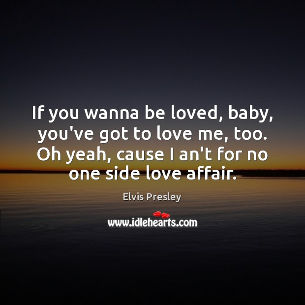 Image, If you wanna be loved, baby, you've got to love me, too.