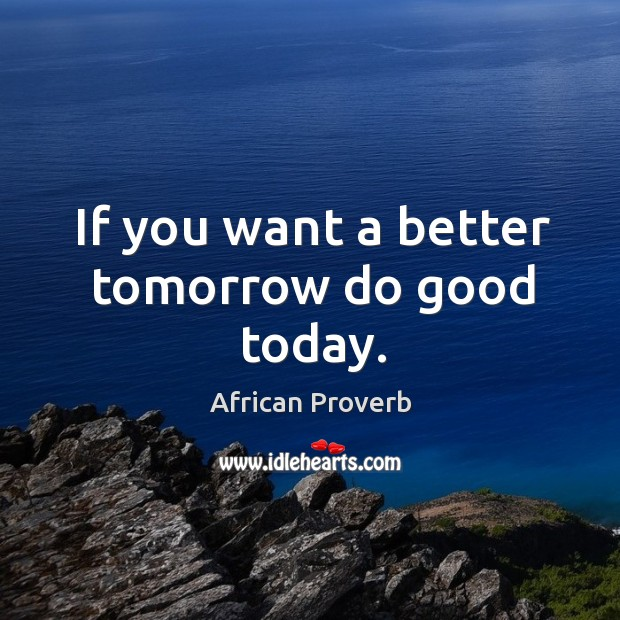Image, If you want a better tomorrow do good today.