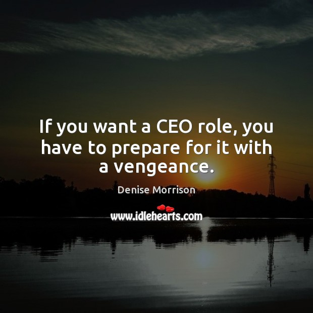If you want a CEO role, you have to prepare for it with a vengeance. Image