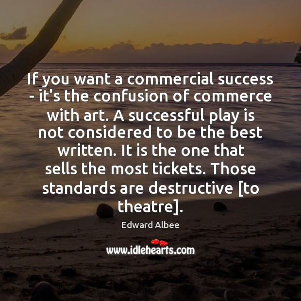 If you want a commercial success – it's the confusion of commerce Edward Albee Picture Quote