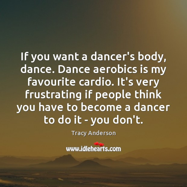 Image, If you want a dancer's body, dance. Dance aerobics is my favourite