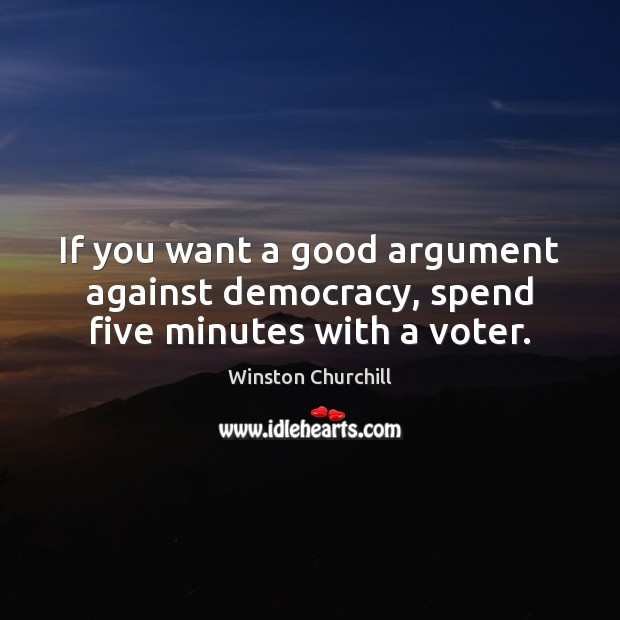 Image, If you want a good argument against democracy, spend five minutes with a voter.