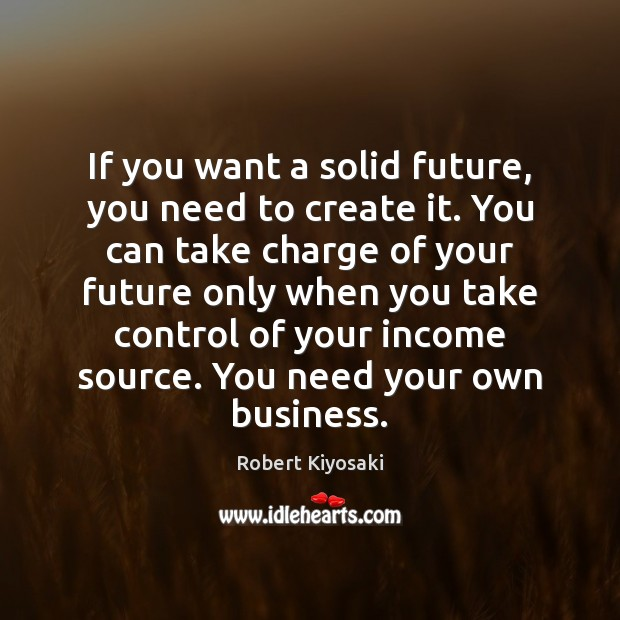 Image, If you want a solid future, you need to create it. You