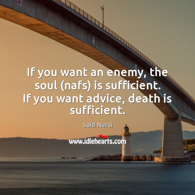 If you want an enemy, the soul (nafs) is sufficient. If you Image