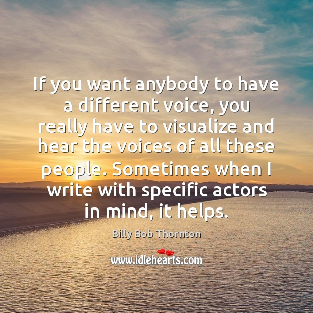 If you want anybody to have a different voice, you really have Billy Bob Thornton Picture Quote