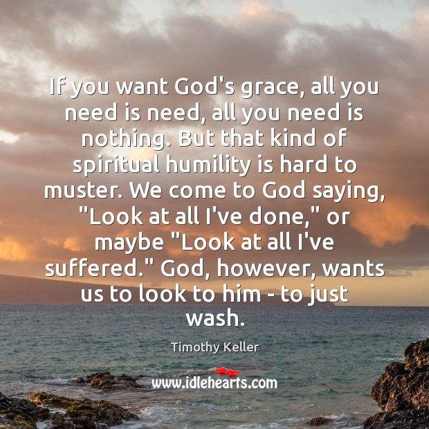 Image, If you want God's grace, all you need is need, all you