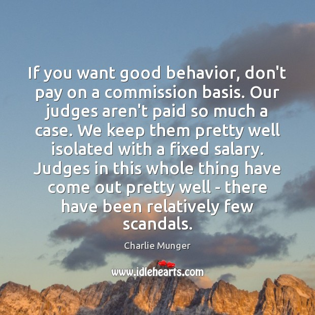 If you want good behavior, don't pay on a commission basis. Our Image