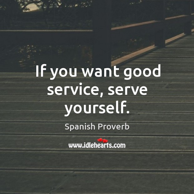 Image, If you want good service, serve yourself.