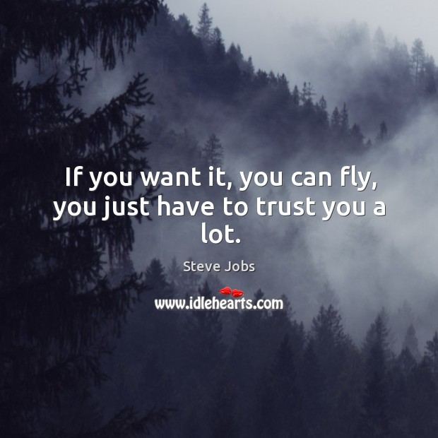 Image, If you want it, you can fly, you just have to trust you a lot.