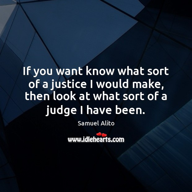 If you want know what sort of a justice I would make, Image