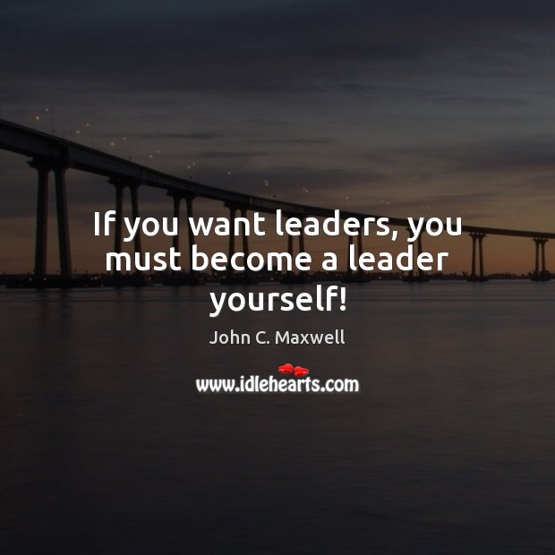 Image, If you want leaders, you must become a leader yourself!