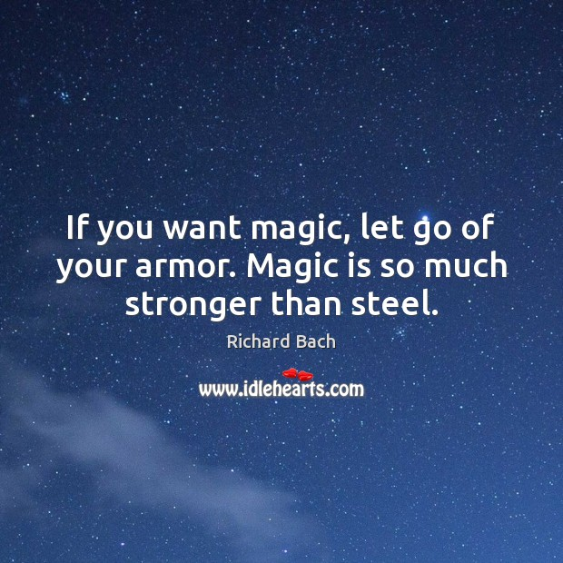 If you want magic, let go of your armor. Magic is so much stronger than steel. Image