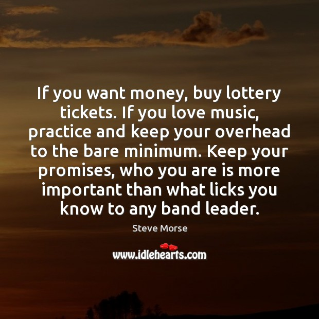 Image, If you want money, buy lottery tickets. If you love music, practice