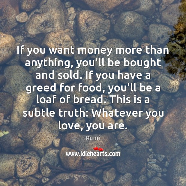 If you want money more than anything, you'll be bought and sold. Image