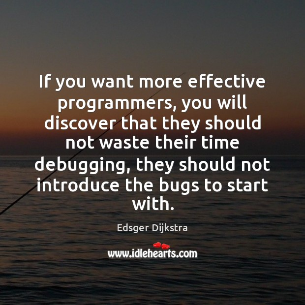 If you want more effective programmers, you will discover that they should Edsger Dijkstra Picture Quote