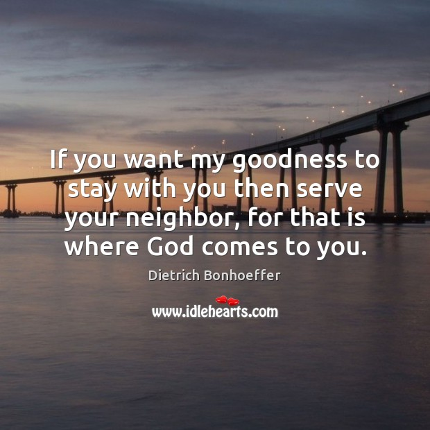 If you want my goodness to stay with you then serve your Serve Quotes Image