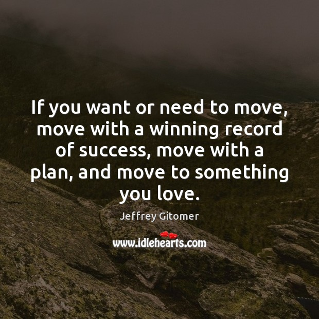 If you want or need to move, move with a winning record Jeffrey Gitomer Picture Quote