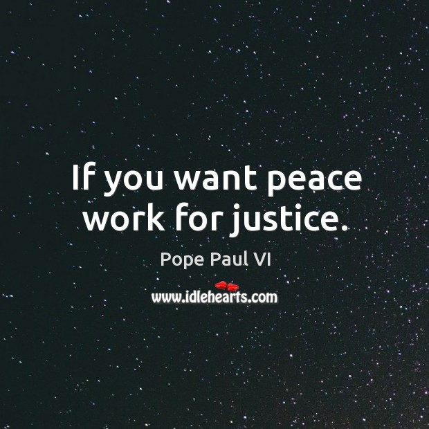 If you want peace work for justice. Image