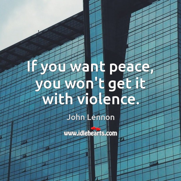 Image, If you want peace, you won't get it with violence.