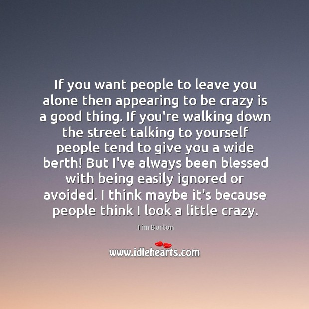 If you want people to leave you alone then appearing to be Image