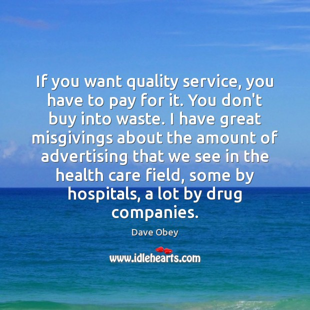 If you want quality service, you have to pay for it. You Image