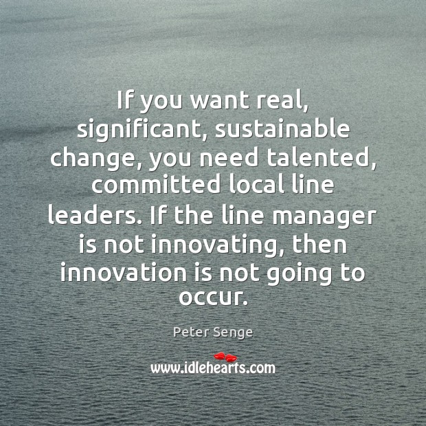 If you want real, significant, sustainable change, you need talented, committed local Innovation Quotes Image