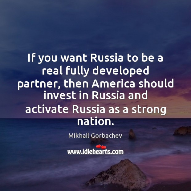 Image, If you want Russia to be a real fully developed partner, then