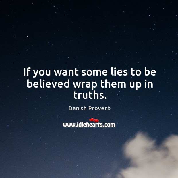 If you want some lies to be believed wrap them up in truths. Danish Proverbs Image