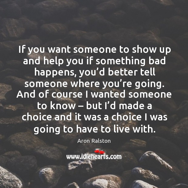 If you want someone to show up and help you if something bad happens Image