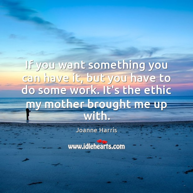 If you want something you can have it, but you have to Joanne Harris Picture Quote