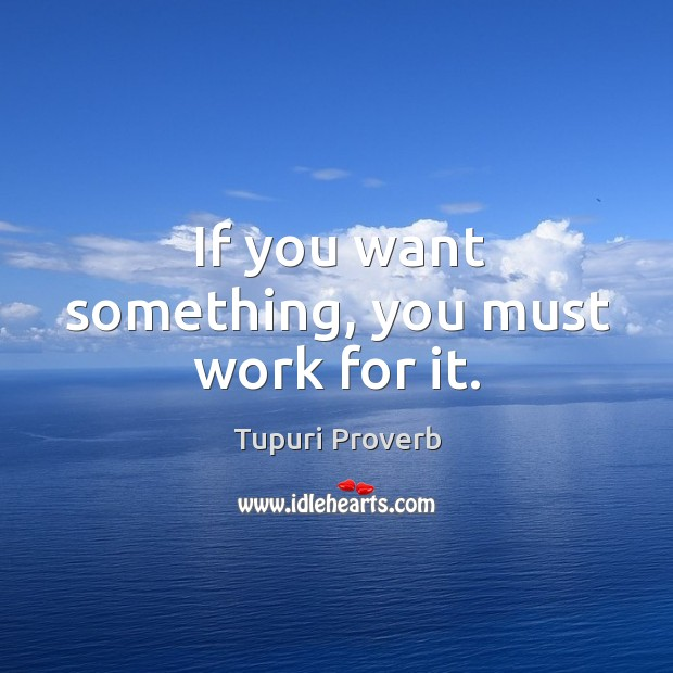 If you want something, you must work for it. Tupuri Proverbs Image