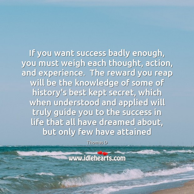 Image, If you want success badly enough, you must weigh each thought, action,