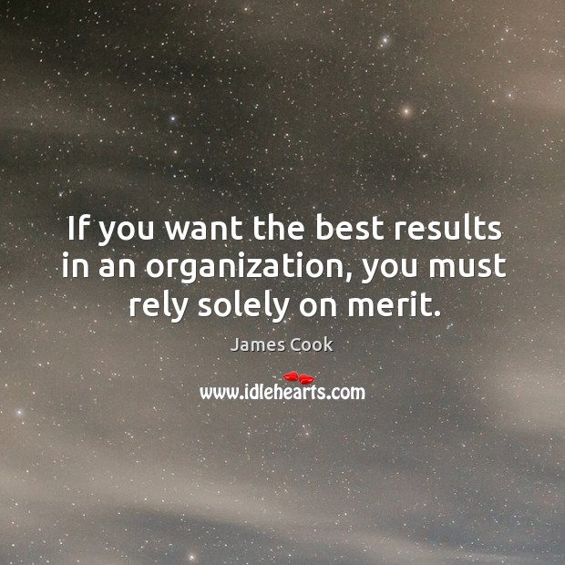 If you want the best results in an organization, you must rely solely on merit. Image