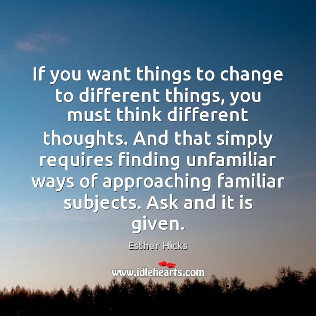 Image, If you want things to change to different things, you must think