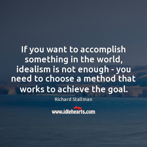 If you want to accomplish something in the world, idealism is not Goal Quotes Image