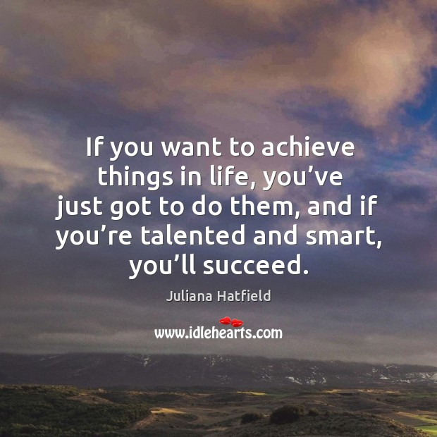 Image, If you want to achieve things in life, you've just got to do them, and if you're talented
