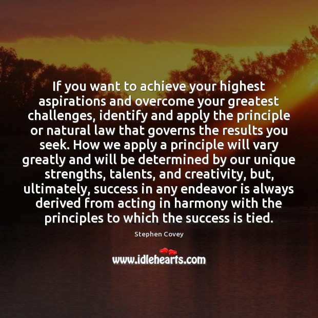 If you want to achieve your highest aspirations and overcome your greatest Stephen Covey Picture Quote