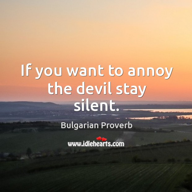If you want to annoy the devil stay silent. Bulgarian Proverbs Image