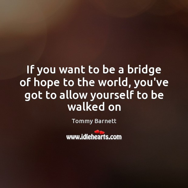 If you want to be a bridge of hope to the world, Tommy Barnett Picture Quote