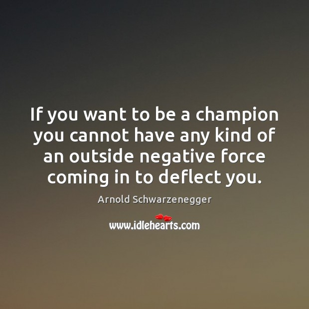 If you want to be a champion you cannot have any kind Arnold Schwarzenegger Picture Quote
