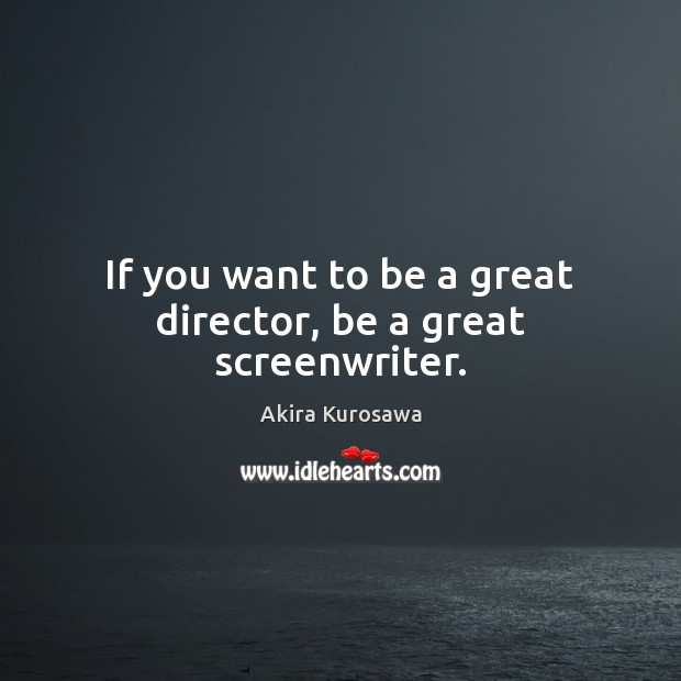 Image, If you want to be a great director, be a great screenwriter.
