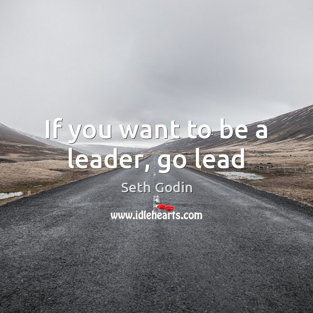 If you want to be a leader, go lead Image