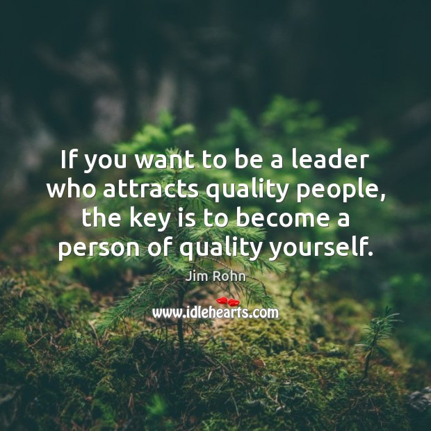 If you want to be a leader who attracts quality people, the Image