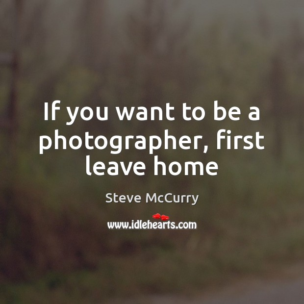 If you want to be a photographer, first leave home Image
