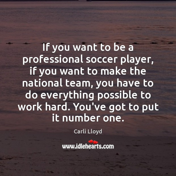 Image, If you want to be a professional soccer player, if you want
