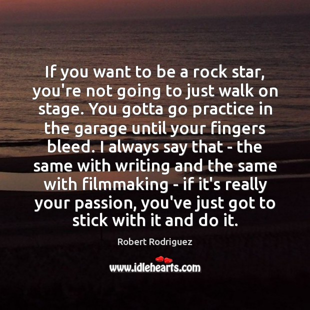 If you want to be a rock star, you're not going to Robert Rodriguez Picture Quote