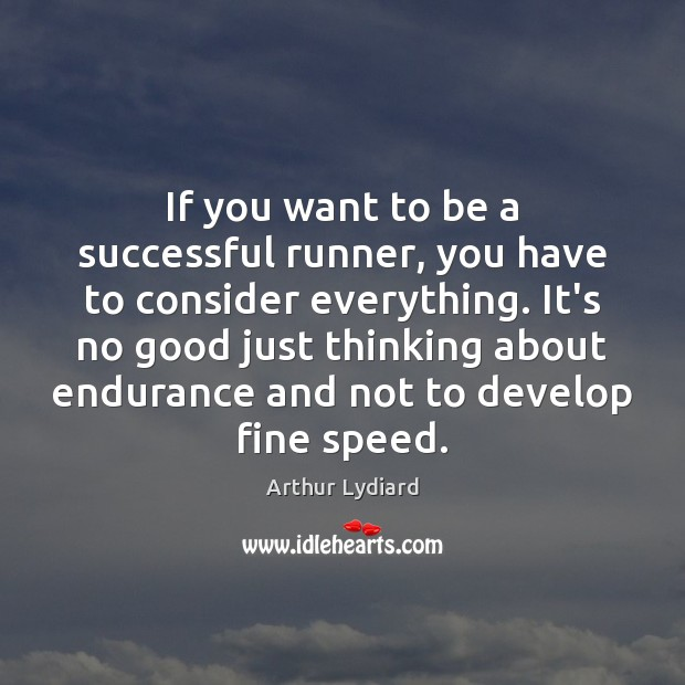 Image, If you want to be a successful runner, you have to consider
