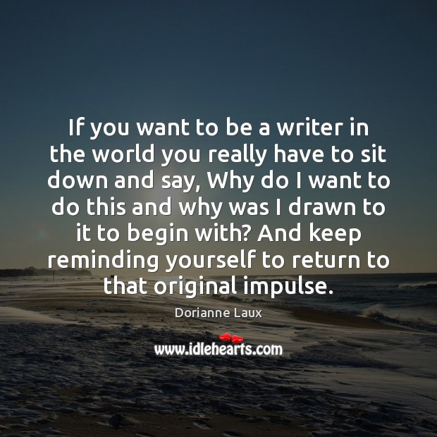 If you want to be a writer in the world you really Image