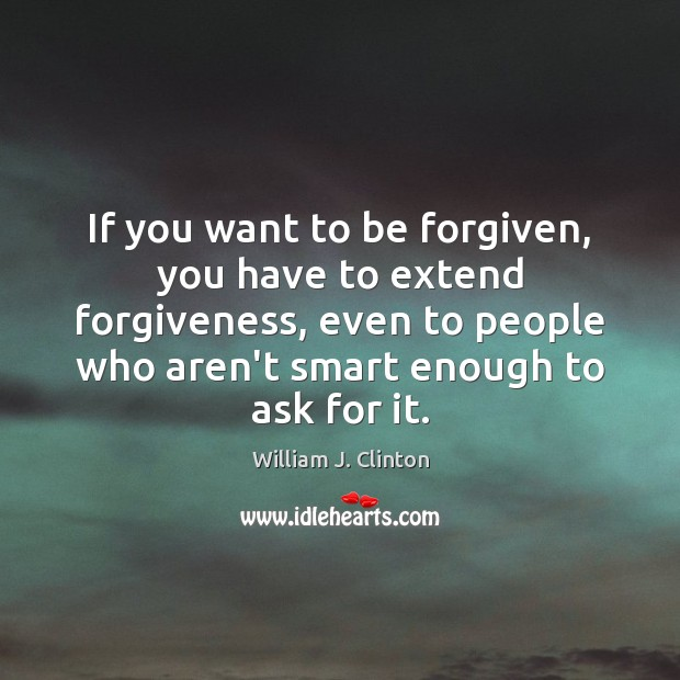If you want to be forgiven, you have to extend forgiveness, even Image