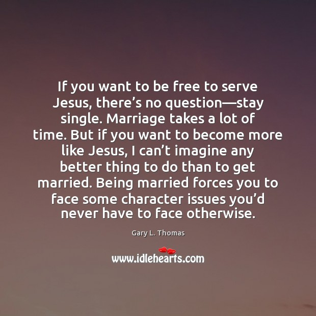 If you want to be free to serve Jesus, there's no Serve Quotes Image